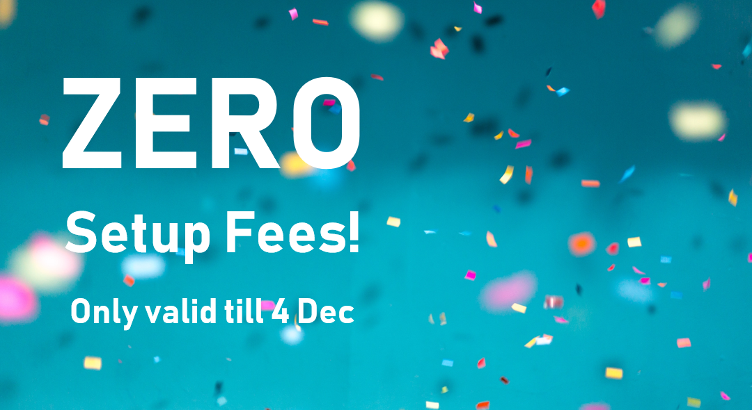 ZERO Setup fees – Black Friday special till 4 Dec!